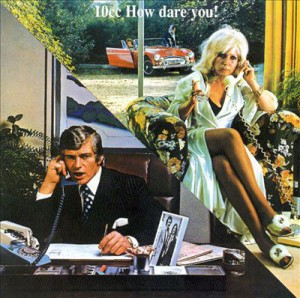 10CC - How Dare You!