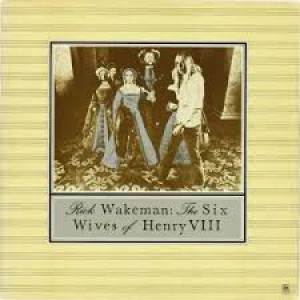 Rick Wakerman -The Six Wives Of Henry VIII